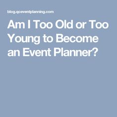Am I Too Old or Too Young to Become an Event Planner?