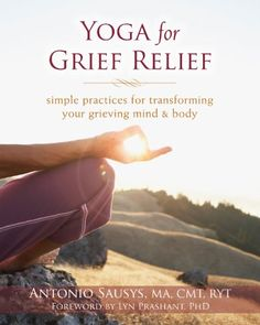 Yoga for Grief Relief: Simple Practices for Transforming Your Grieving Mind and Body by Antonio Sausys MA  CMT  RYT http://smile.amazon.com/dp/1608828182/ref=cm_sw_r_pi_dp_7TMWvb0AWCP6B