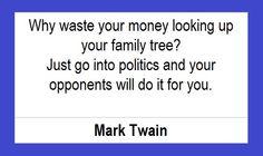 Warum Geld verschwenden, um einen Stammbaum zu erforschen? Wenn man in die Politik geht, erledigen das die Gegner für einen.  Mark Twain