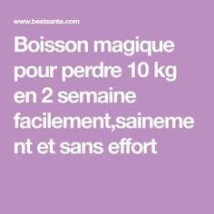 Boisson magique pour perdre 10 kg en 2 semaine facilement,sainement et sans effort Ramadan, Effort, Health Fitness, Diet, Messi, Tutu, Dessert, Amazing, Lose 10 Lbs