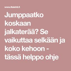 Jumppaatko koskaan jalkaterää? Se vaikuttaa selkään ja koko kehoon - tässä helppo ohje Pilates, Feel Good, Healthy Living, Workout, Feelings, Fitness, Koti, Healthy Life, Work Outs