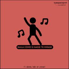 Baila como si nadie te mirase, sin pensaaaar estudiantes.info