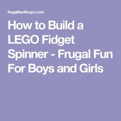 How to Build a LEGO Fidget Spinner - Frugal Fun For Boys and Girls