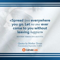 """Quotes by Mother Teresa - """"Spread love everywhere you go let no one ever come to you without leaving happier."""""""