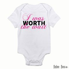 I Was Worth the Wait, New Baby Gift, Custom Baby Clothes