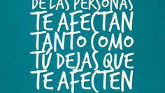 Las palabras de las personas te afectan tanto como tú dejas que te afecten