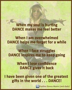 When my soul is hurting DANCE makes me feel better...