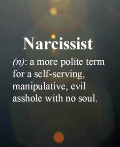 I know a few of these.. Brother and ex husband along with all their  2 faced drama loving wives.....