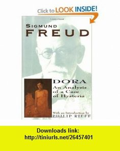 Dora An Analysis of a Case of Hysteria (Collected Papers of Sigmund Freud) (9780684829463) Sigmund Freud, Philip Rieff , ISBN-10: 0684829460  , ISBN-13: 978-0684829463 ,  , tutorials , pdf , ebook , torrent , downloads , rapidshare , filesonic , hotfile , megaupload , fileserve