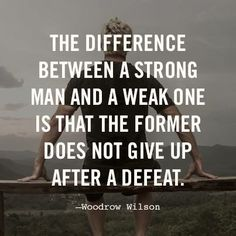"""The difference between a strong man and a weak one is that the former does not give up after a defeat."""