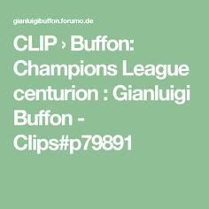 CLIP › Buffon: Champions League centurion : Gianluigi Buffon - Clips#p79891