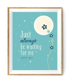 Peter Pan Quote - Just Always be Waiting for me by FloralPhilosopher, $5.00