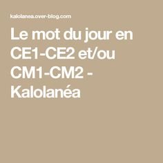 Le mot du jour en CE1-CE2 et/ou CM1-CM2 - Kalolanéa