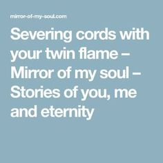 Severing cords with your twin flame – Mirror of my soul – Stories of you, me and eternity