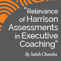 Research Paper: The Relevance of Harrison Assessments in Executive Coaching by International Coach Academy certified coach Satish Chandra