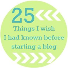 25 Thing I wish I had known before starting a blog
