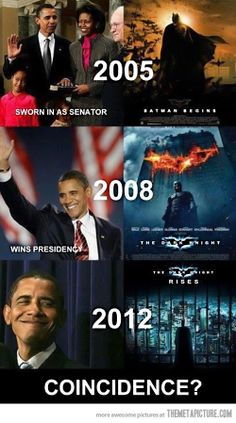 Coincidence...LOLOLOLOLOLOLOLOL I'm not saying the President is Batman, but I've never seen Mr. Obama and Batman together ;)