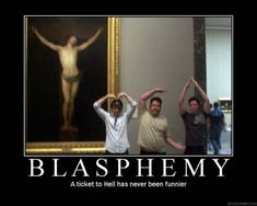 Blasphemy. If you're happy and you know it...