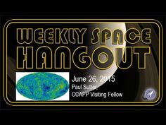 Weekly Space Hangout - June 26, 2015: Paul Sutter, CCAPP Visiting Fellow This week we welcome Paul Sutter, CCAPP Visiting Fellow who works on the cosmic microwave background and large-scale structure. Join Fraser Cain and a rotating crew of space journalists to talk about the biggest news in space and astronomy. By: Fraser Cain.Support Universe Today on Patreon