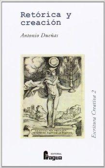 Retórica y creación / Antonio Dueñas. Fragua, 2014