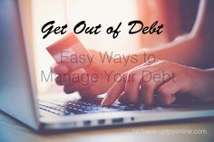 Tips to Manage Your Debt  1. Prioritize high interest debt 2. Put together a budget to get out of debt 3. Remove temptation to spend  4. Consider filing for bankruptcy to get a fresh start 5. Stay Positive and visualize your debt-free future  If you are o
