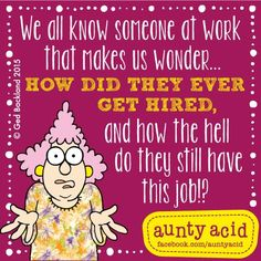 #AuntyAcid we all know someone at work