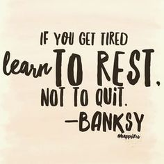 Learn to rest. Not to quit. Wise words from Banksy and beautifully lettered by…