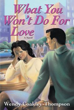 What You Won't Do For Love, By Wendy Coakley-Thompson