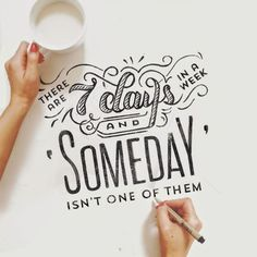 Motivation - Lettering and Typography - There are 7 days in a week and someday isn't one of them. The Words, Cool Words, Typography Quotes, Typography Letters, Typography Served, Calligraphy Quotes Motivation, Typographie Inspiration, Quotes Arabic, Motivational Quotes