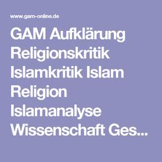 GAM Aufklärung Religionskritik Islamkritik Islam Religion Islamanalyse Wissenschaft Gesellschaftstheorie Kapitalismuskritik