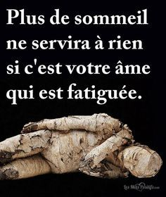 Plus de sommeil ne servira à rien si c'est votre âme qui est fatiguée. Sad Quotes, Book Quotes, Life Quotes, Motivational Quotes, Inspirational Quotes, Strong Words, Positive Words, Positive Quotes, Citation Fatigue