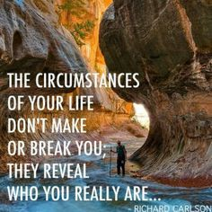 The circumstances of your life reveal who you really are...