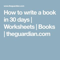 How to write a book in 30 days   Worksheets   Books   theguardian.com