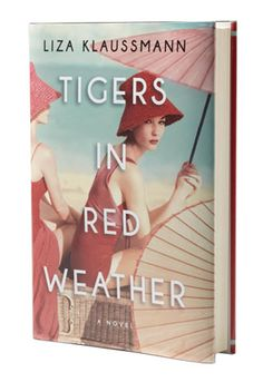 """See why readers picked """"Tigers in Red Weather"""" by Liza Klaussmann as one of their favorite novels"""