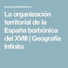 La organización territorial de la España borbónica del XVIII   Geografía Infinita