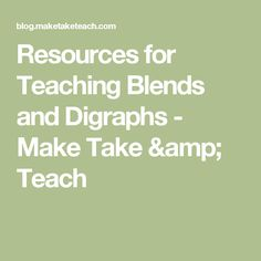 Resources for Teaching Blends and Digraphs - Make Take & Teach