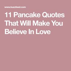 11 Pancake Quotes That Will Make You Believe In Love