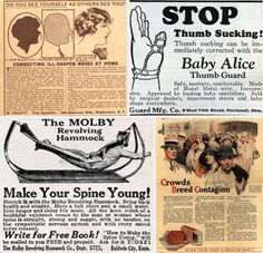 1920s Vintage Ads: one is advertising a metal wire structure for babies sucking their thumbs. Another offers to change the shape of your nose at home.