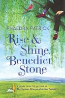 Rise and Shine, Benedict Stone, #PhaedraPatrick. Filled with colorful characters and irresistible charm, Rise and Shine, Benedict Stone is a luminous reminder of the unbreakable bonds of family, and shows that having someone to embrace life with is always better than standing on your own. #MedinaLibrary #NewBooks2017