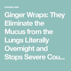 Ginger Wraps: They Eliminate the Mucus from the Lungs Literally Overnight and Stops Severe Coughing – Mama Fitness Ideas