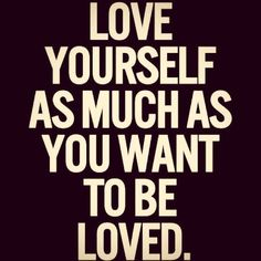 Love yourself is acknowledge and accepting your personality, not by being selfish