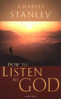 How to Listen to God:  Charles Stanley