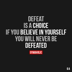 gymaaholic:  Defeat Is A Choice If you believe inyourselfyou will never be defeated. http://www.gymaholic.co
