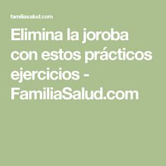 Elimina la joroba con estos prácticos ejercicios - FamiliaSalud.com