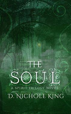 The Soul (The Spirit Trilogy Book 3) by D. Nichole King, http://www.amazon.com/dp/B01LYN1AD0/ref=cm_sw_r_pi_dp_x_mQruzbECBW6AX
