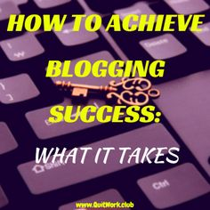 https://quitwork.club/success/achieve-blogging-success/  With the increasing success and popularity of bloggers and more recently vloggers (video bloggers) more and more people are starting their own blogs.  It's not surprising when you read in the papers about young bloggers earning mega bucks from their activities.  Whilst you can not assume...  #Business, #Expectations, #Inspiration, #Success