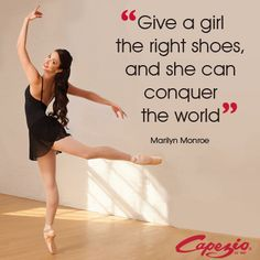 Give a girl the right shoes and she can conquer the world. - quote for a short story one about ballet and one not about ballet
