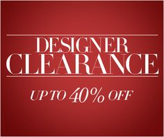 DESIGNER CLEARANCE | UP TO 40% OFF