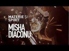 Misha Diaconu - Materie si Spirit / Matter and Spirit