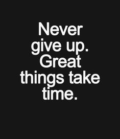 Great Things Take Time - Inspirational Quote